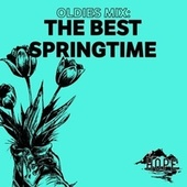 Oldies Mix: The Best Springtime by Various Artists