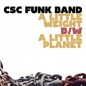 A Little Weight B/W A Little Planet by CSC Funk Band