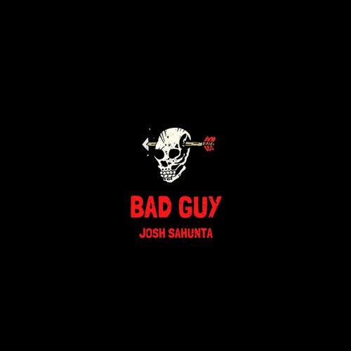 Bad Guy (Stripped Version) by Josh Sahunta