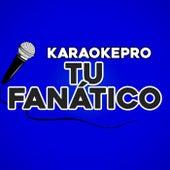 Tu Fanático (Karaoke Version) by Karaoke Pro (1)