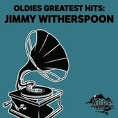 Oldies Greatest Hits: Jimmy Witherspoon de Jimmy Witherspoon