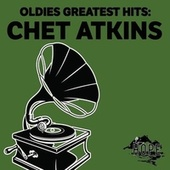 Oldies Greatest Hits: Chet Atkins by Chet Atkins