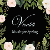 Vivaldi - Music for Spring by Antonio Vivaldi