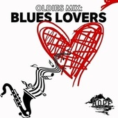 Oldies Mix: Blues Lovers by Various Artists