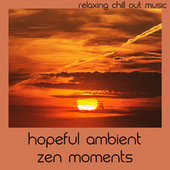 Hopeful Ambient Zen Moments by Relaxing Chill Out Music