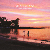 Confuse My Mind by Seaglass