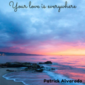 Your Love Is Everywhere de Patrick Alvarado