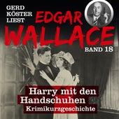 Harry mit den Handschuhen - Gerd Köster liest Edgar Wallace, Band 18 (Ungekürzt) von Edgar Wallace