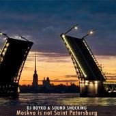 Moskva Is Not Saint-Petersburg de DJ Boyko