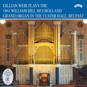 Gillian Weir Plays the 1861 William Hill Mulholland Grand Organ in the Ulster Hall, Belfast de Gillian Weir