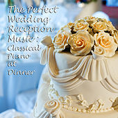 The Perfect Wedding Reception Music: Classical Piano at Dinner by Mikhail Voskresensky