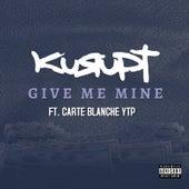 Give Me Mine (feat. Carte Blanche YTP) van Kurupt