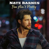 You Ain't Pretty by Nate Barnes