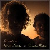 O Encontro de Renato Teixeira e Toninho Mattos de Renato Teixeira