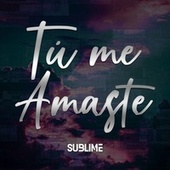 Tú Me Amaste von Sublime