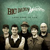 Love Come To Life van Big Daddy Weave