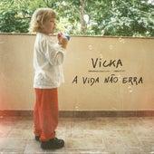 A Vida Não Erra de Vicka