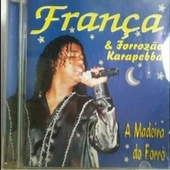 FRANÇA E FORROZÃO KARAPEBA - A MADEIRA DO FORRÓ by França