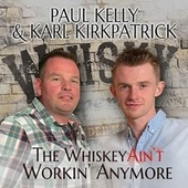 The Whiskey Ain't Workin' Anymore by Paul Kelly