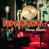 These Boots by The Five O Two's