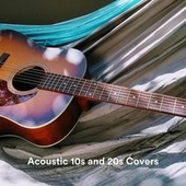 Acoustic 10s and 20s Covers by Various Artists