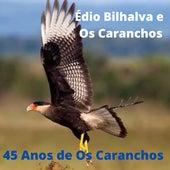 45 Anos de os Caranchos de Édio Bilhalva e Os Caranchos