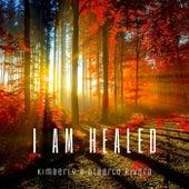 I Am Healed by Kimberly and Alberto Rivera
