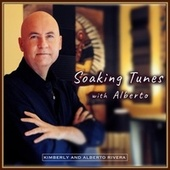 Soaking Tunes with Alberto by Kimberly and Alberto Rivera