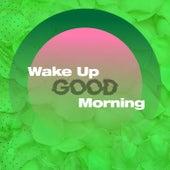 Wake Up Good Morning de Various Artists
