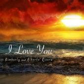 I Love You by Kimberly and Alberto Rivera