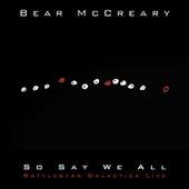 So Say We All (Battlestar Galactica Live) by Bear McCreary