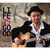 Life Is Good by Pat Fritz