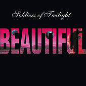 Beautiful by Soldiers Of Twilight