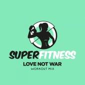 Love Not War (Workout Mix) fra Super Fitness