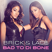 Bad To Di Bone de Brick And Lace