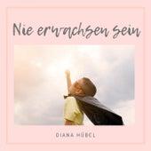 Nie erwachsen sein van Diana Hübel