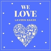 We Love Lavern Baker de Lavern Baker