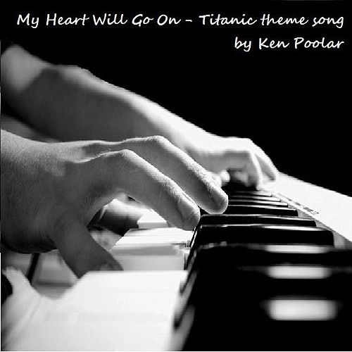 My Heart Will Go On - Piano Cover - Single by Ken Poolar