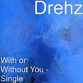 With or Without You - Single by Drehz
