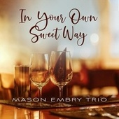 In Your Own Sweet Way de Mason Embry Trio