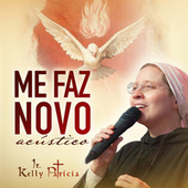 Me Faz Novo (Acústico) de Irmã Kelly Patrícia