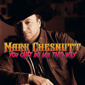 You Can't Do Me This Way by Mark Chesnutt