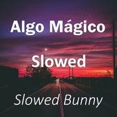 Algo Mágico Slowed (Remix) de Slowed Bunny