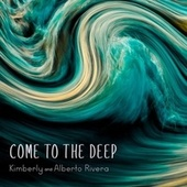Come to the Deep by Kimberly and Alberto Rivera