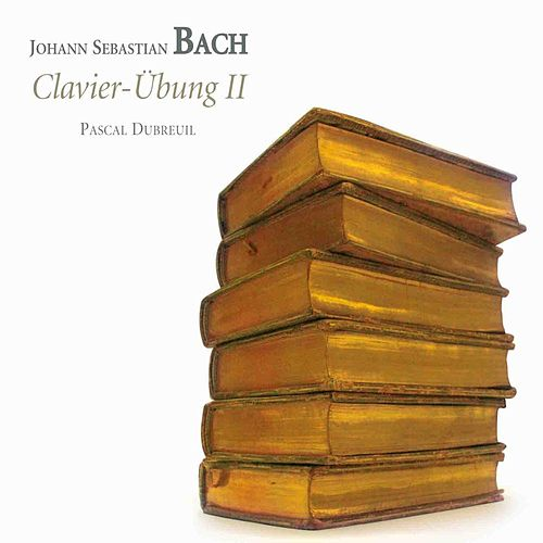 Bach: Clavier Übung II by Pascal Dubreuil