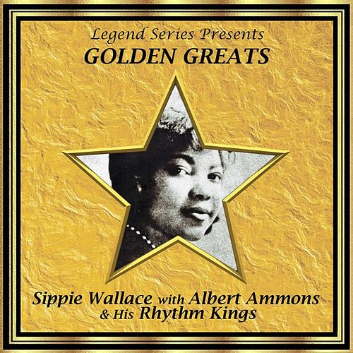 Legend Series Presents Golden Greats - Sippie Wallace With Albert Ammons and His Rhythm Kings by Sippie Wallace