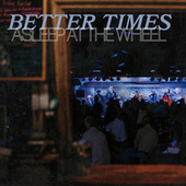 Better Times by Asleep at the Wheel