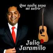 Que Nadie Sepa Mi Sufrir by Julio Jaramillo
