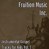 Instrumental Gospel Tracks for Kids Vol. 1 by Fruition Music Inc.