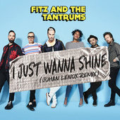 I Just Wanna Shine (Johan Lenox Remix) by Fitz and the Tantrums
